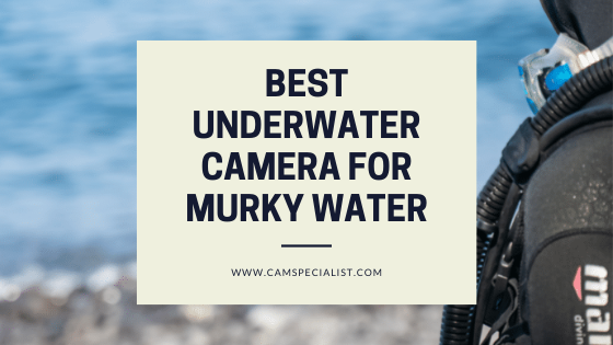 Best underwater camera for murky water buying guide